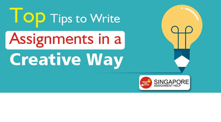 Top Tips to Write Assignments in a Creative Way