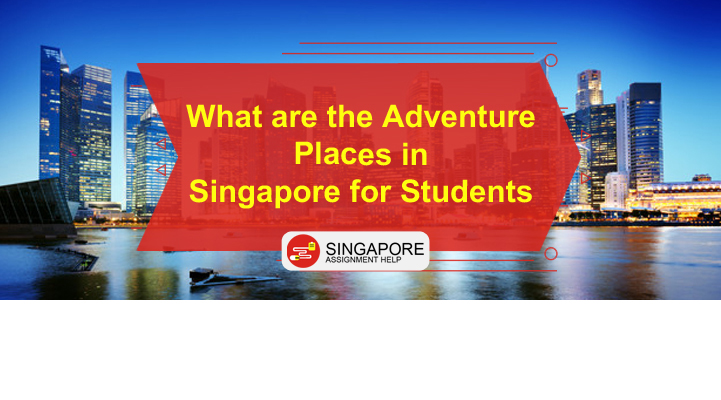 What are the Adventure Places in Singapore for Students
