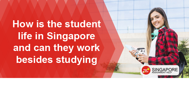 How is the student life in Singapore and can they work besides studying