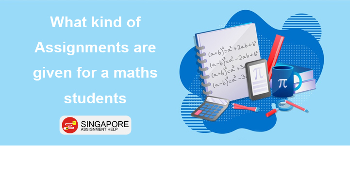 What kind of Assignments are given for a maths students