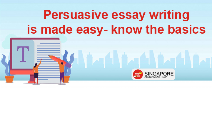 Persuasive essay writing is made easy- know the basics
