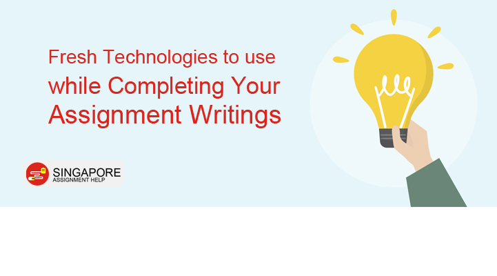 Fresh technologies to use while completing your assignment writings