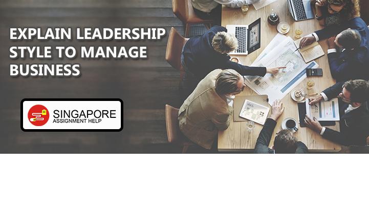 Explain Leadership Style to Manage Business