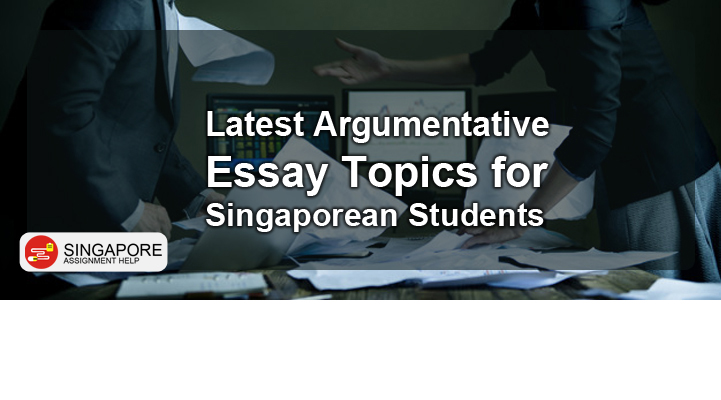 Latest Argumentative Essay Topics for Singaporean Students