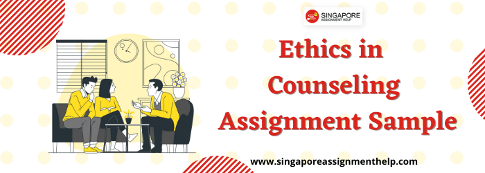 Ethics in Counseling (COU208) Assignment Sample SUSS Singapore